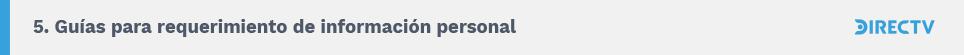 5. Guías para requerimiento de información personal. DIRECTV.