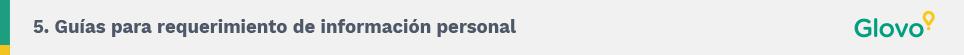 5. Guías para requerimiento de información personal. Glovo.