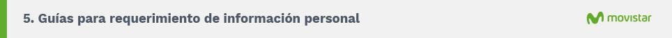 5. Guías para requerimiento de información personal. Movistar.