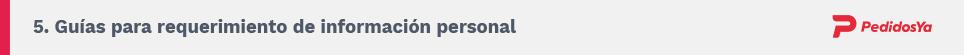 5. Guías para requerimiento de información personal. PedidosYa.
