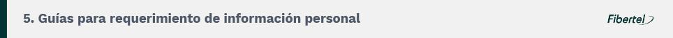 5. Guías para requerimiento de información personal. Personal y Fibertel.