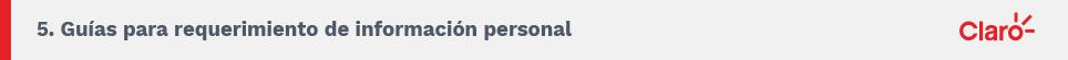 5. Guías para requerimiento de información personal. Claro.